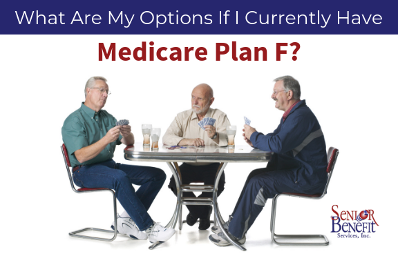 What are My Options if I Currently Have Medicare Plan F_