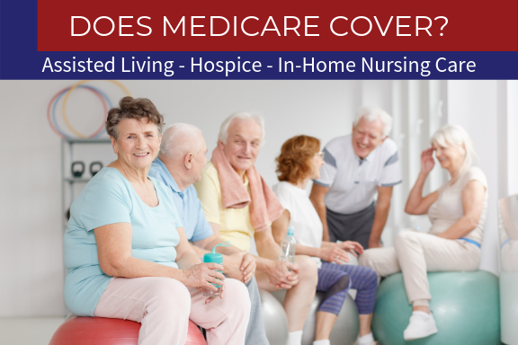 Does Medicare CoverAssisted Living, Hospice, In-Home, Or Nursing Care